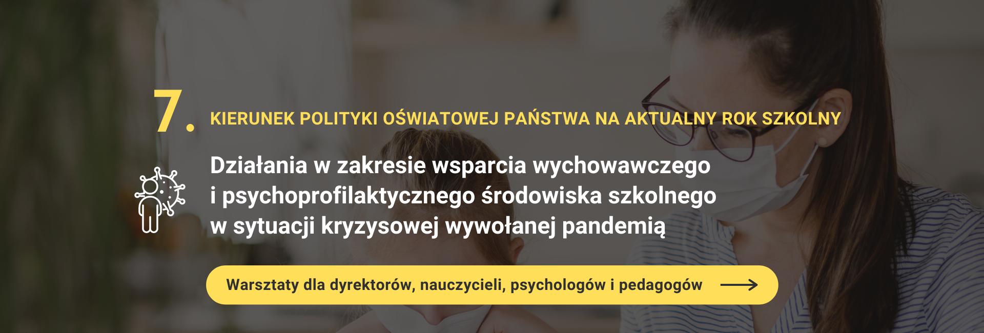 Warsztaty 7 kierunek polityki oświatowej państwa działania w zakresie wsparcia wychowawczego i psychoprofilaktycznego środowiska szkolnego w sytuacji kryzysowej wywołanej pandemią